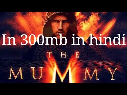 //Download The Mummy In 300mb In Hindi//