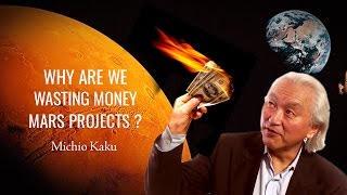 Mars Projects : Why are we wasting money on Mars Project? - Michio Kaku Explains
