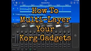 KORG Gadget Tips - How To Multi Layer Your Gadgets and More - iPad Demo