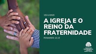 A Igreja e o Reino da Fraternidade - Escola Bíblica Dominical - 15/11/2020
