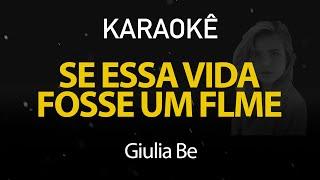 Se Essa Vida Fosse um Filme - Giulia Be (Karaokê Version)