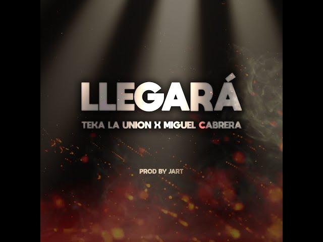 Teka La Union x Miguel Cabrera - Llegará / Lyric (Prod.Jart)