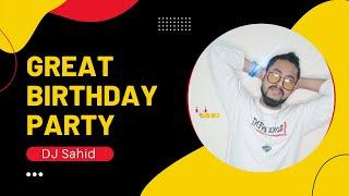 Great Birthday Party,,,, DJ Sahid n DJ Arif in  the House