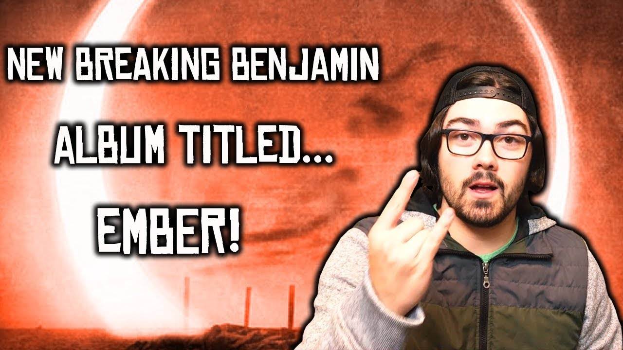 ember confirmed to be title of the new 2018 breaking benjamin album youtube. Black Bedroom Furniture Sets. Home Design Ideas