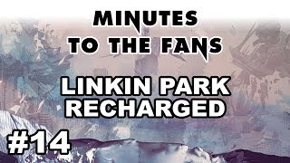 Minutes To The Fans #14 - Linkin Park Recharged