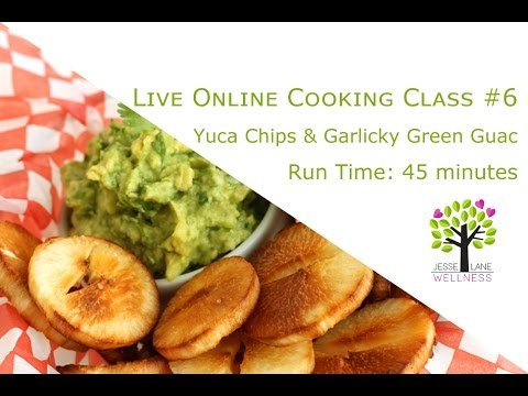 Live Online Cooking Class #6 - Baked Yuca Chips and Garlicky Green Guacamole