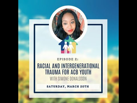 Racial and Intergenerational Trauma for ACB Youth: Episode 2 With Simone Dolandson