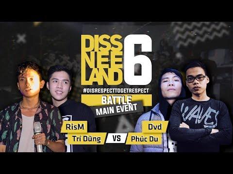 Phúc Du, Dvd vs RisM, Trí Dũng | DISSNEELAND 6 main event | Trận đấu rap 2v2 đầu tiên của Việt Nam