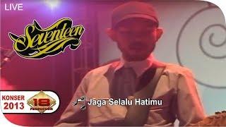 Download lagu Seventeen - Jaga Selalu Hatimu  (Live Konser Solo 20 April 2013)