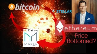 Ethereum Price bottomed? MakerDao explodes?  Bitcoin maximalist hubris? Cryptocurrency News