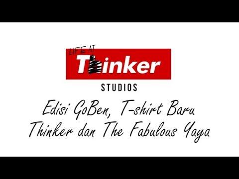 Life At Thinker: Edisi GoBen, T-Shirt Baru Thinker dan The Fabulous Yaya