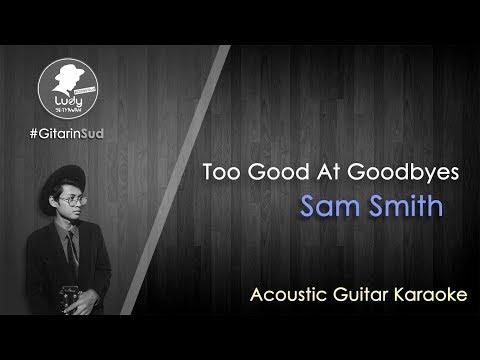 Too Good At Goodbyes - Sam Smith (GitarinSud Acoustic Guitar Instrumental Karaoke) with Lyrics
