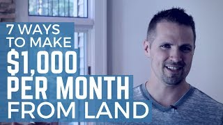 7 Ways to Make $1,000 per Month From Land