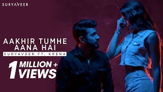 Aakhir Tumhe Aana Hai -  Suryaveer ft. Kr$na