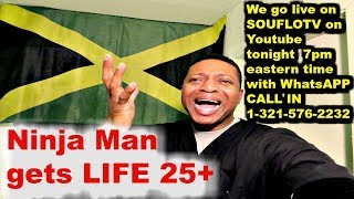 Ninja man get Life sentence 25 years plus