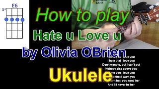 How to play Hate u Love u by Olivia OBrien Ukulele