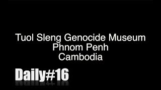 Daily#16 Tuol Sleng Genocide Museum Phnom Penh Cambodia