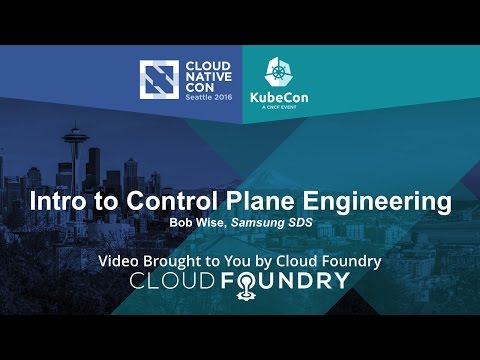 Intro to Control Plane Engineering by Bob Wise, Samsung SDS