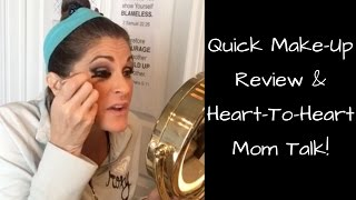Quick Make-Up Review & A Heart-To-Heart Mom Talk!