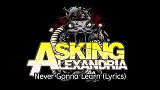Asking Alexandria - Never Gonna Learn (Lyrics)