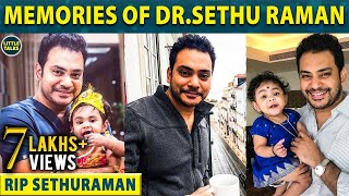 Memories of Dr.Sethu Raman - Heart Touching Video | Sethu | Zi Clinic | LittleTalks