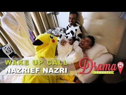 #WakeUpCallDramaSangat | Nazrief Nazri