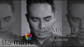 JED MADELA - Dont Wanna Lose You Now (Official Lyric Video)