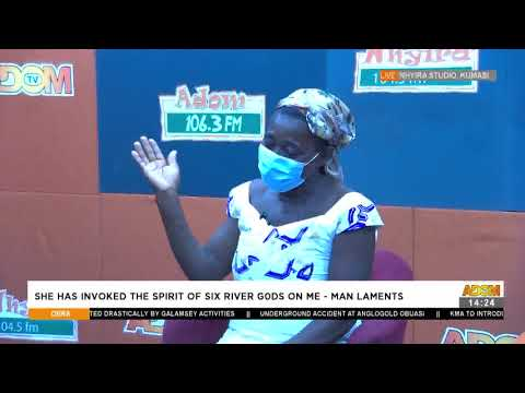 She has invoked The Spirit of Six River Gods on Me -Man Laments -Obra on Adom TV (19-5-21)