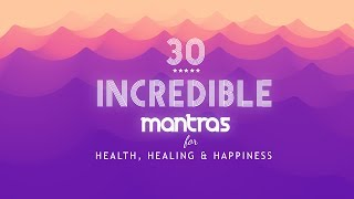 Mantras for Health, Healing and Happiness ❖ 30 Incredible Mantras for Meditation