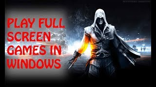 How to play games full screen on PC / Laptop windows 10 , 8 and 7 Without changing screen resolution