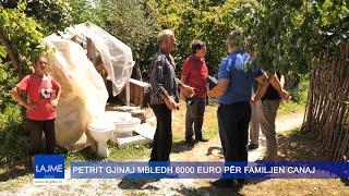 PETRIT GJINAJ MBLEDH 6000 EURO PËR FAMILJEN CANAJ