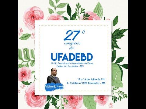 27º Congresso UFADEBD - Dourados MS - 4º Culto - Encerramento