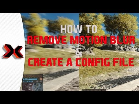How to eliminate motion blur and create a custom config file for Battlefield 4