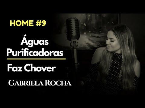 GABRIELA ROCHA - ÁGUAS PURIFICADORAS + FAZ CHOVER  ft. LUKAS AGUSTINHO (HOME#9)