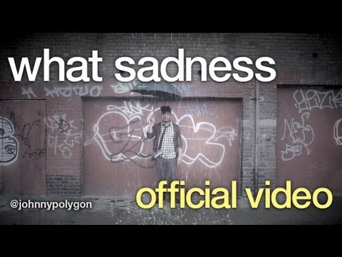 what sadness - johnny polygon (official video)