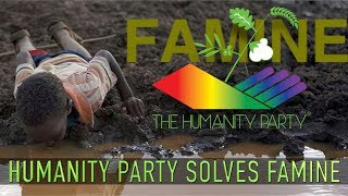The Humanity Party® Solves Worldwide Famine. - www.HUMANITYPARTY.com