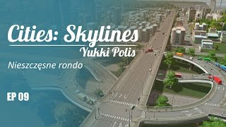 Cities: Skylines na modach - YukkiPolis :: Ep. 09 :: Nieszczęsne rondo