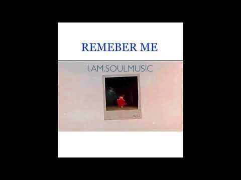 I.AM.SOULMUSIC~REMEMBER ME