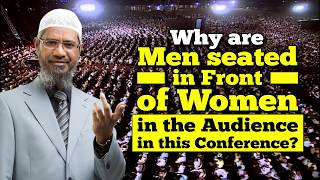 Why are Men seated in Front of Women in the Audience in this Conference? - Dr Zakir Naik