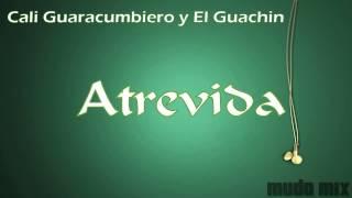 Cali Guaracumbiero y El Guachin - Atrevida