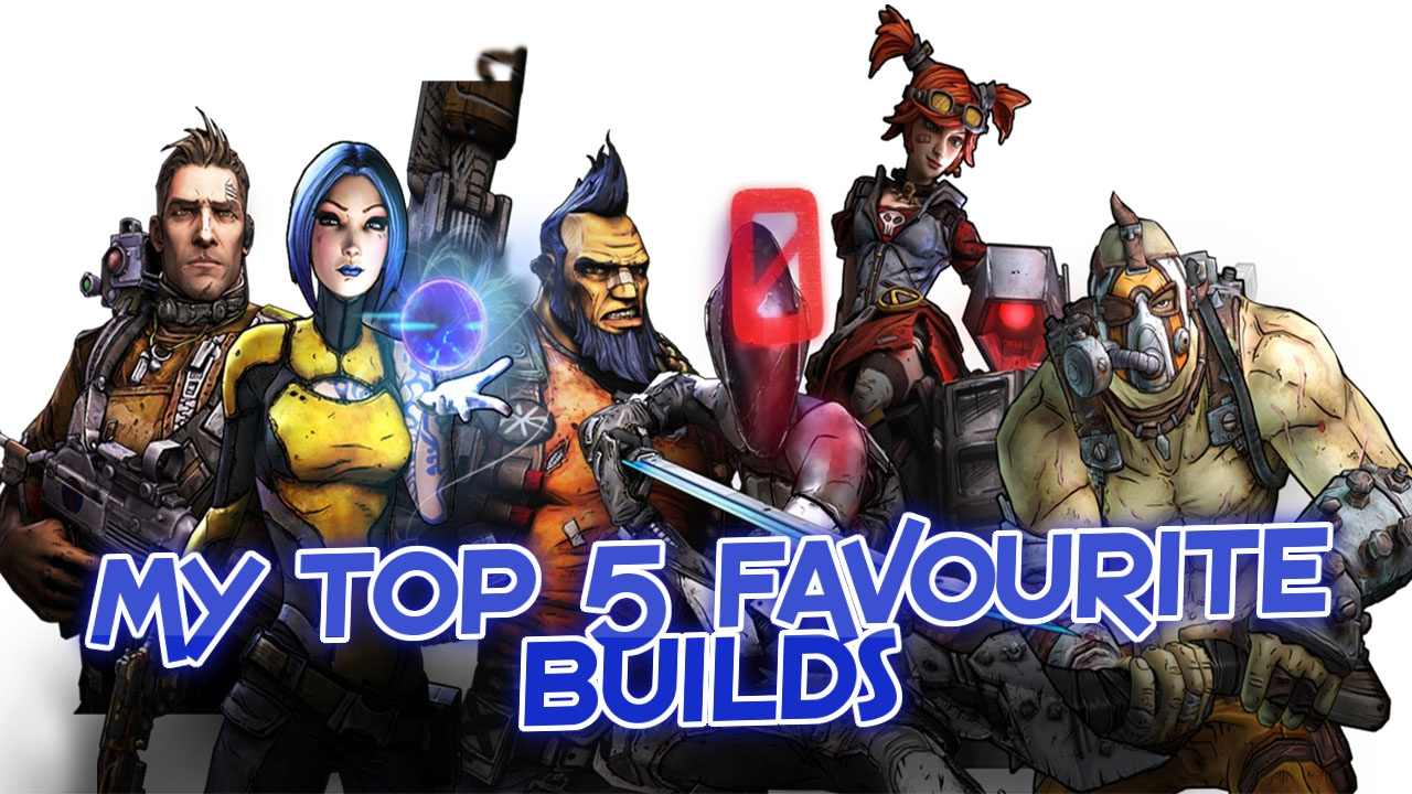 Borderlands 2 | My Top 5 Favourite Character Builds