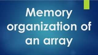 C Programming - 48 - How the memory organized for an array.