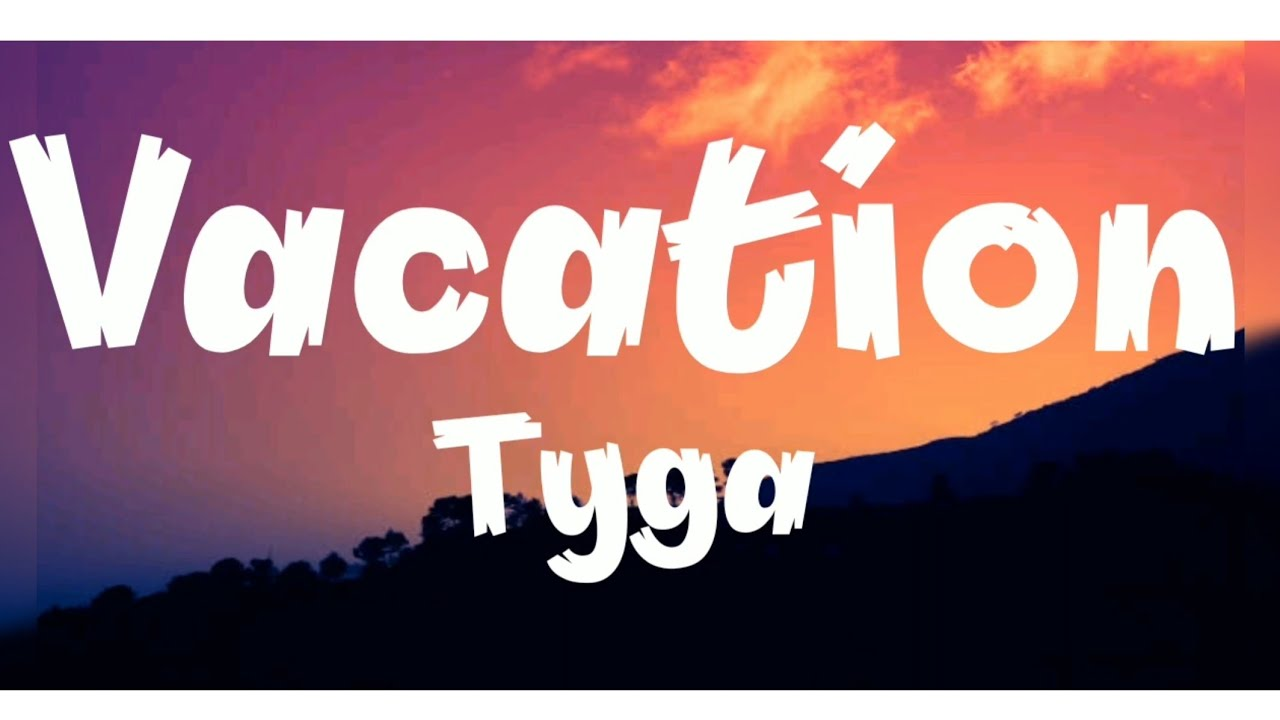 Vacation ( Lyrics) || Tyga || Lyrics Video - YouTube