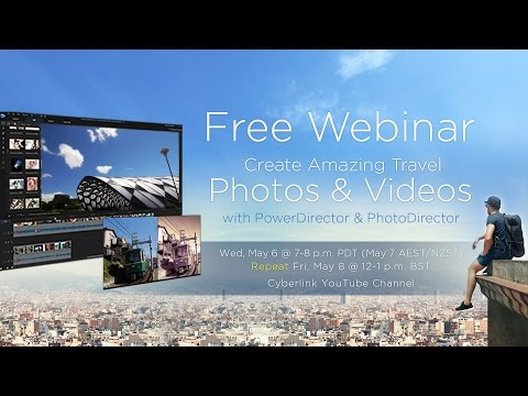 Create Amazing Travel Videos & Photos with PowerDirector | CyberLink May Webinar (Track B)
