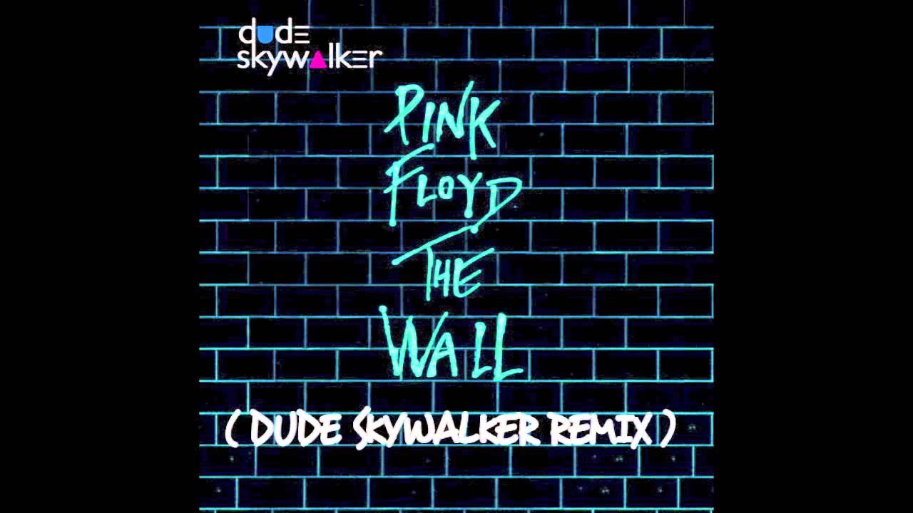 Pink Floyd - The Wall (Dude Skywalker Remix)