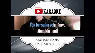 Download lagu Lagu Karaoke FIVE MINUTES - AKU DAN KAMU (POP INDONESIA) | Official Karaoke Musik Video