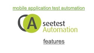 SeeTest Automation Tool Features : Mobile (Android, iOS, Blackberry, Windows) Test Automation