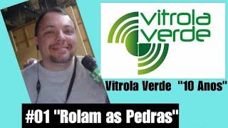 """Vitrola Verde """"10 Anos"""" #01 """"Rolas as Pedras"""""""