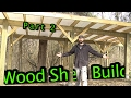 Wood Shed Build  ||  Part 2