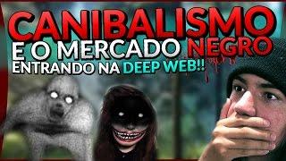 CANIBALISMO E O MERCADO NEGRO | ENTRANDO NA DEEP WEB #1??